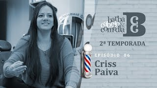 Dihh Lopes - Barba, Cabelo & Comédia  - Criss Paiva - EP 06  - Temp 02