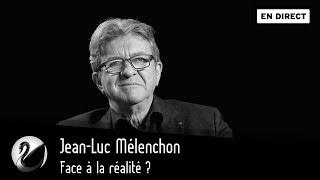Jean-Luc Mélenchon : face à la réalité ? [EN DIRECT]