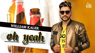 Oh Yeah Full HD William Kaler   New Punjabi Songs