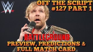 WWE Battleground 2016 Preview, Predictions & Full Match Card Analysis WWE Off The Script #127 Part 1