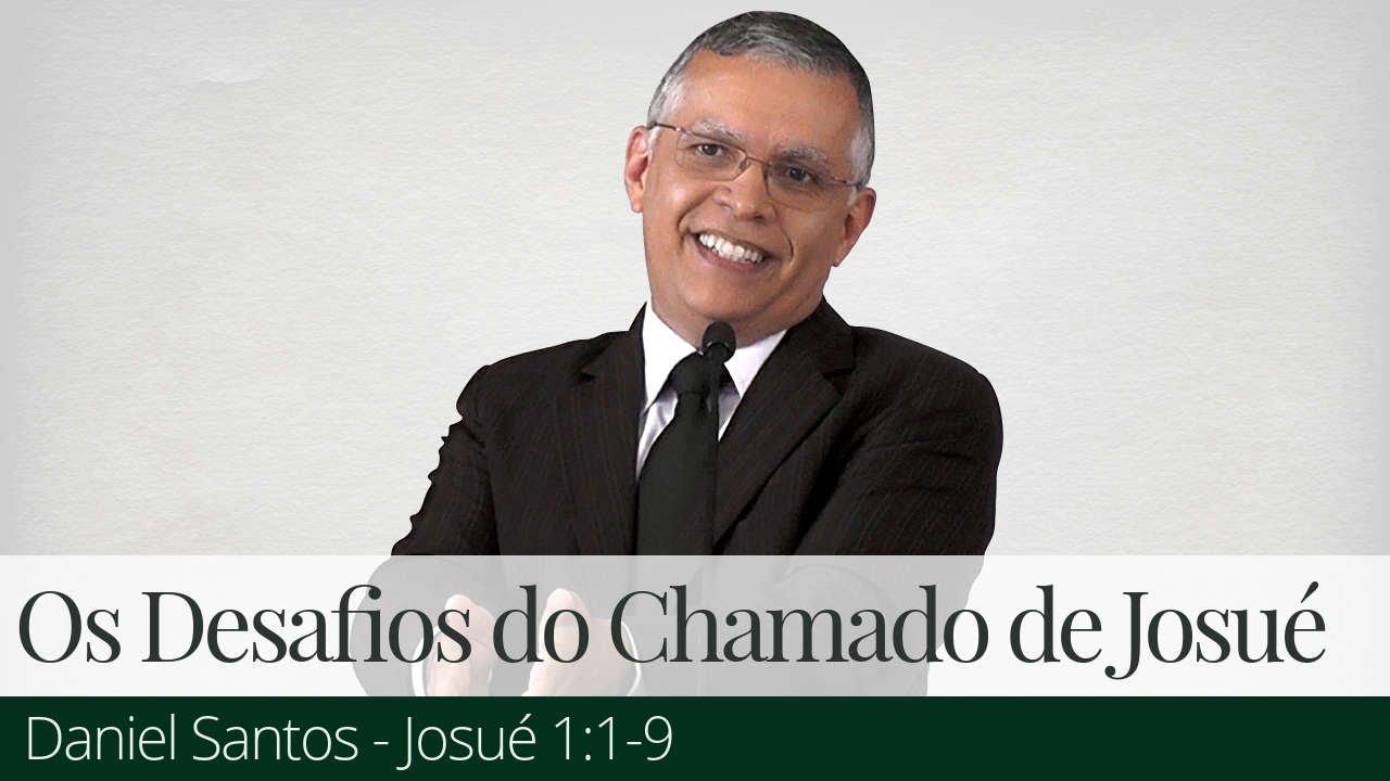 Os Desafios do Chamado de Josué - Daniel Santos