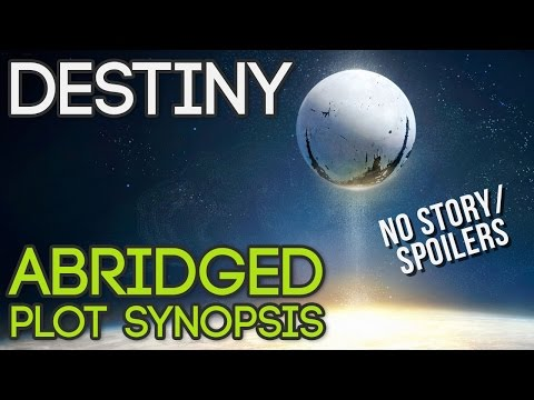 Destiny: Abridged Plot Synopsis (No Spoilers)