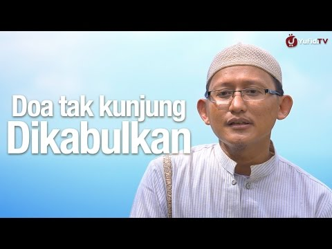 Ceramah Singkat: Doa Tak Kunjung Dikabulkan - Ustadz Abu Yahya Badru Salam, Lc.