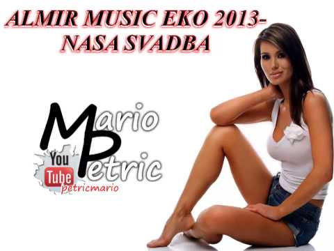 ALMIR MUSIC EKO 2013 - NASA SVADBA