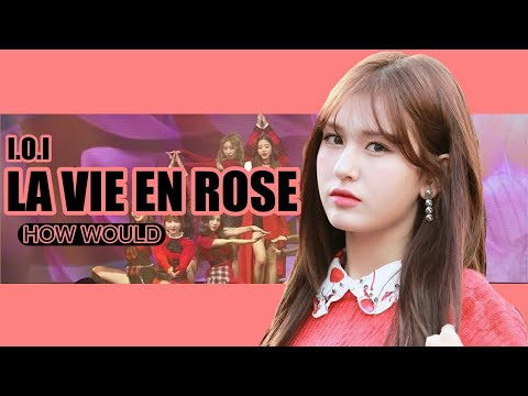 How Would I.O.I Sing IZ*ONE - 'La Vie En Rose' (with Line Distribution)