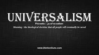 How to Pronounce universalism with Meaning, Phonetic, Synonyms and Sentence Examples