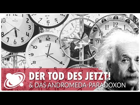 Der Tod des Jetzt & das Andromeda Paradoxon (2018)
