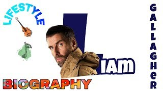 liam Gallagher lifestyle,biography,family,networth