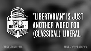 """""""Libertarian"""" Is Just Another Word for (Classical) Liberal"""