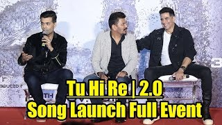 Tu Hi Re 3d Song Launch Full Event Robot 2 0 Akshay Kumar Shankar A R Rahman