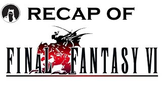 What happened in Final Fantasy VI? (RECAPitation)