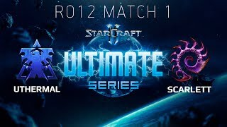 Ultimate Series 2018 Season 2 Global Playoff - Ro12 Match 1: uThermal (T) vs Scarlett (Z)