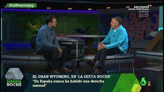 Wyoming analiza la derecha española en su entrevista en laSexta Noche