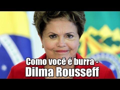 Como você é burra - Dilma Rousseff