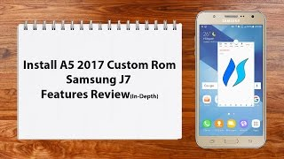 [ROM]Install A5 Custom Rom Samsung J7 Features Review 2017