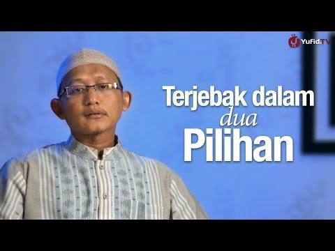 Ceramah Singkat: Terjebak Dalam Dua Pilihan - Ustadz Abu Yahya Badru Salam, Lc.