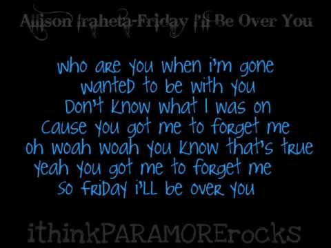 Allison Iraheta - Friday I'll Be Over You [lyrics] video