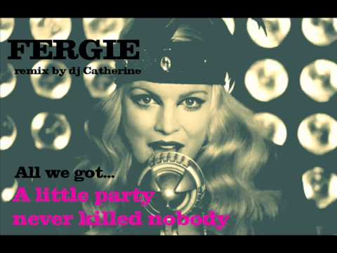 Fergie A little party never killed nobody dj Kathy K remix ... Fergie Remix