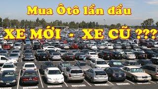 Mua Ô tô lần đầu: Nên chọn xe mới hay xe cũ có lợi hơn?★Xế Khủng★