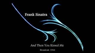 Watch Frank Sinatra And Then You Kissed Me video