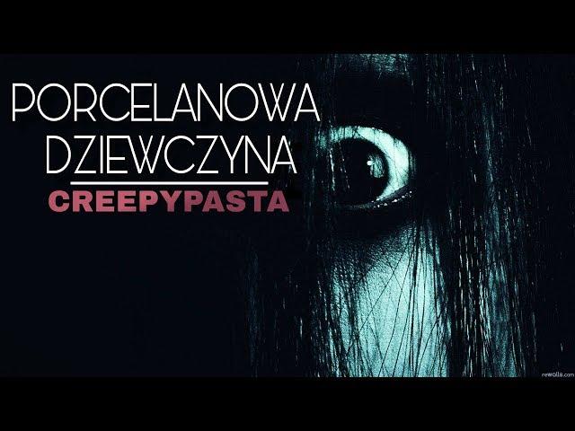Creepypasta do poduszki - Porcelanowa Dziewczynka [Lektor PL]
