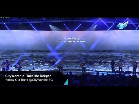 Cityworship: Take Me Deeper (don Moen)    Teo Poh Heng  City Harvest Church video
