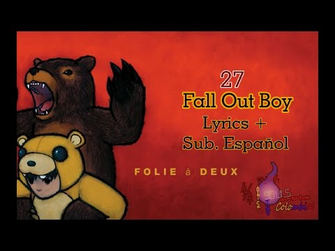 Fall Out Boy - 27 (Lyrics + Sub. Español) (V. descripción)