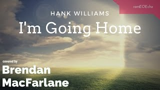 Watch Hank Williams Im Going Home video