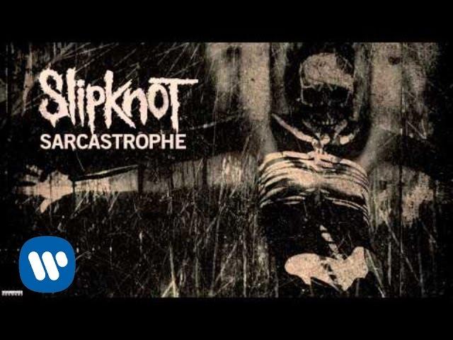 Slipknot - Sarcastrophe (Audio)