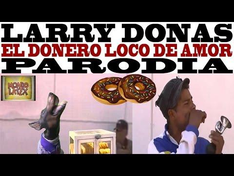 LARRY DONAS – EL DONERO LOCO DE AMOR (PARODIA)