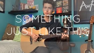 Download Lagu Something Just Like This - The Chainsmokers/Coldplay - Cover (Fingerstyle Guitar) Gratis STAFABAND