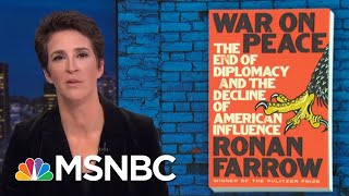 Ronan Farrow: US State Department In Crisis, But Not Without Hope | Rachel Maddow | MSNBC