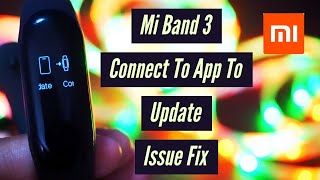 Mi Band 3 Connect To App To Update | Problem Issue How To Fix