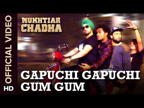 Gapuchi Gapuchi Gum Gum Official Video Song | Mukhtiar Chadha | Diljit Dosanjh