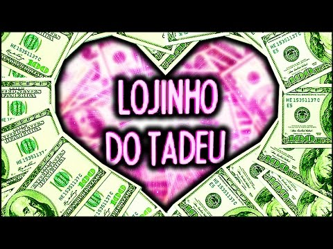 LOJINHO DO TADEU ™ 💲 thumbnail