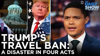 Trump's Travel Ban: A Disaster in Four Acts | The Daily Social Distancing Show