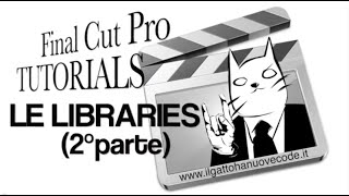 Final Cut Pro X (10.1) - LE LIBRARIES (2°parte)