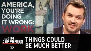 "The American ""Work Ethic"" Is Completely Stupid - The Jim Jefferies Show"