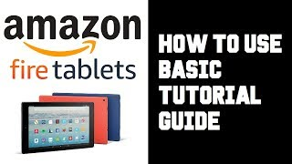 Amazon Fire Tablet How To Use - How To Use Fire HD 10 Tablet Guide, Tutorial, Basics