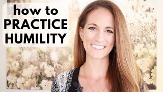 How to Be Humble: Practicing Humility