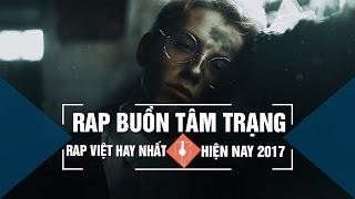 Rap Buồn Tâm Trạng Nghe Mà Muốn Khóc Hay Nhất 2017   Rap Việt Hot Nhất Tháng 04 2017 (P01)