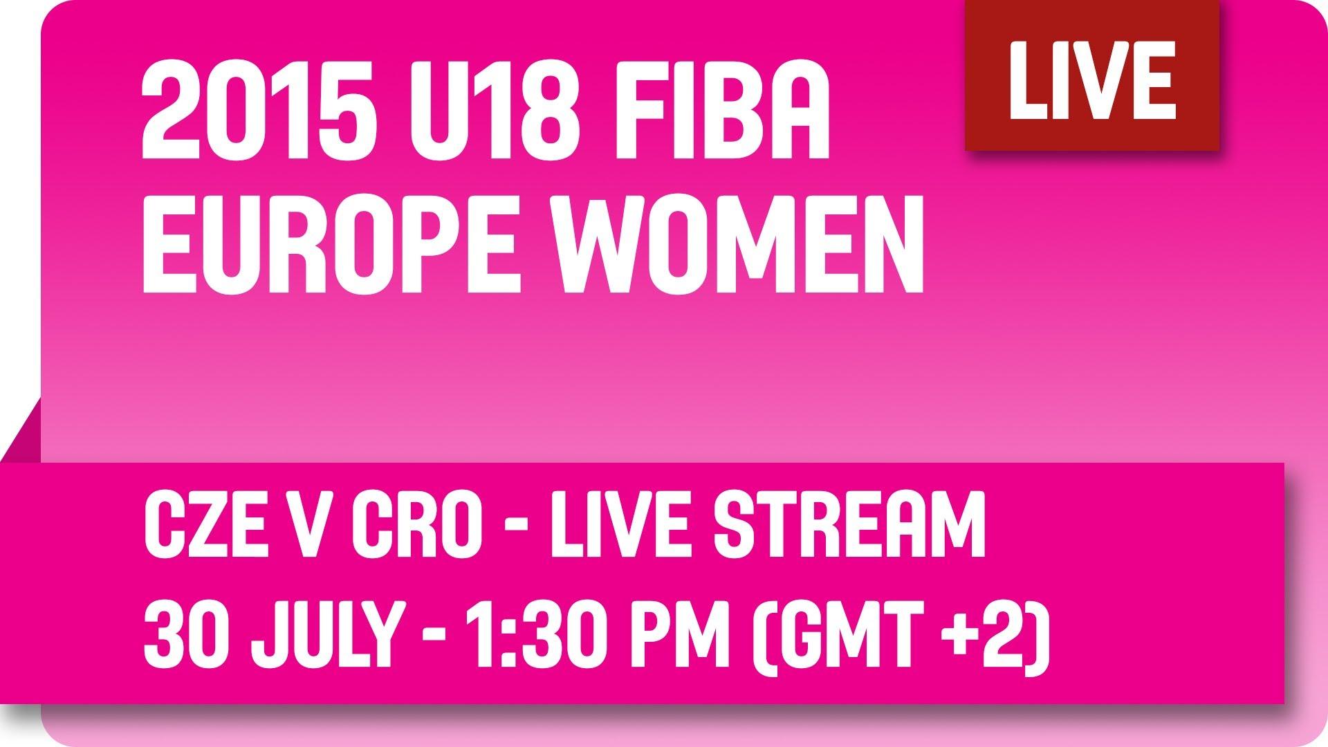 Czech Republic v Croatia - Group D - Live Stream - 2015 U18 European Championship Women