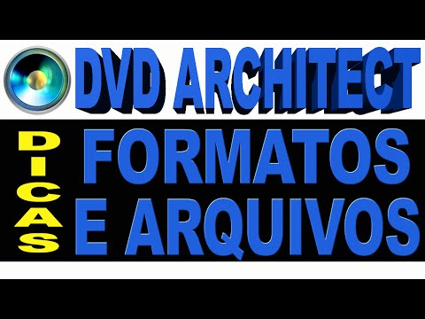 Tutorial Dvd Architect: Dicas Sobre Formatos e Tamanhos de Arquivos