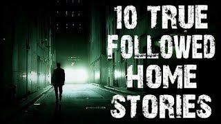 10 TRUE Disturbing & Creepy Followed Home Horror Stories   (Scary Stories)