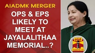 AIADMK Merger | OPS & EPS likely to meet at Jayalalithaa Memorial..? | DETAILED REPORT | Thanthi Tv