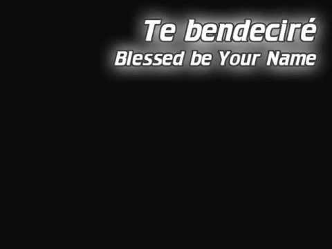 Te Bendecire (Blessed be your name)