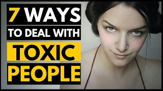 7 Ways to Deal With Toxic People In Your Life