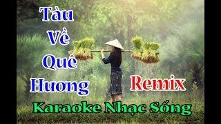 Tàu Về Quê Hương Remix Karaoke Nhạc Sống Phúc Anh 0389.467.348
