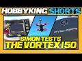 Simon Tests The Vortex 150 - HobbyKing Shorts