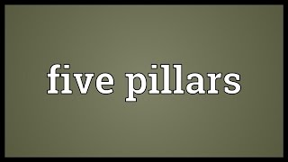 Five pillars Meaning